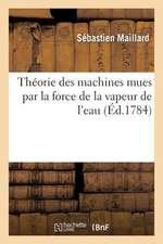 Theorie Des Machines Mues Par La Force de La Vapeur de L'Eau