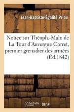 Notice Sur Theoph.-Malo de La Tour D'Auvergne Corret, Premier Grenadier Des Armees de La Republique
