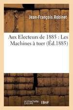 Aux Electeurs de 1885:  Les Machines a Tuer