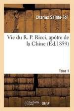 Vie Du R. P. Ricci, Apotre de La Chine. Tome 1