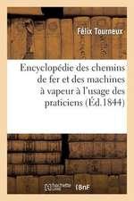 Encyclopedie Des Chemins de Fer Et Des Machines a Vapeur A L'Usage Des Praticiens:  Et Des Gens Du Monde