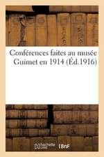Conferences Faites Au Musee Guimet En 1914