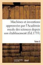 Machines Et Inventions Approuvees Par L'Academie Royale Des Sciences. Tome 5