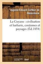 La Guyane:  Civilisation Et Barbarie, Coutumes Et Paysages