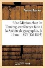 Une Mission Chez Les Touareg, Conference Faite a la Societe de Geographie, Le 19 Mai 1893