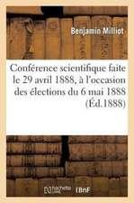 Conference Scientifique Faite Le 29 Avril 1888, A L'Occasion Des Elections Du 6 Mai 1888:  Du Conseil Municipal de Bugeaud, Pres de Bone (Algerie)