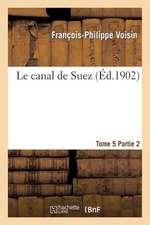 Le Canal de Suez. Tome 5, II Description Des Travaux de Premier Etablissement, Partie 2