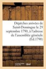 Depeches Arrivees de Saint-Domingue Le 29 Septembre 1790, A L'Adresse de L'Assemblee Generale:  de La Partie Francaise de Saint-Domingue a Paris...