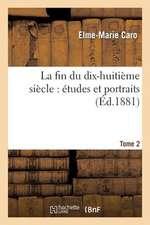 La Fin Du Dix-Huitieme Siecle:  Etudes Et Portraits. T. 2