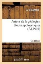 Autour de La Geologie:  Etudes Apologetiques (3e Ed.)