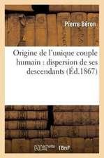 Origine de L'Unique Couple Humain:  Dispersion de Ses Descendants...