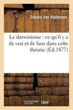 Le Darwinisme:  Ce Qu'il y a de Vrai Et de Faux Dans Cette Theorie