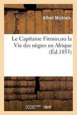 Le Capitaine Firmin, Ou La Vie Des Negres En Afrique