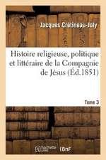 Histoire Religieuse, Politique Et Litteraire de La Compagnie de Jesus. Tome 3
