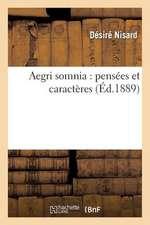 Aegri Somnia:  Pensees Et Caracteres