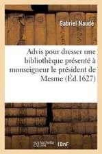 Advis Pour Dresser Une Bibliotheque Presente a Monseigneur Le President de Mesme