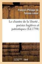Le Chantre de La Liberte, Poesies Fugitives Et Patriotiques, Par Le Citoyen F. P. F., A. G. D. E.