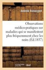 Observations Medico-Pratiques Maladies Qui Se Manifestent Frequemment Chez Les Noirs A L'Ile Maurice