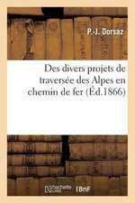 Des Divers Projets de Traversee Des Alpes En Chemin de Fer