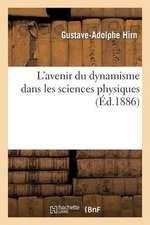 L'Avenir Du Dynamisme Dans Les Sciences Physiques:  Reflexions Generales Au Sujet D'Un Rapport Lu A L'Academie Royale Des Sciences de Belgique=