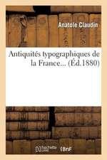 Antiquites Typographiques de La France...