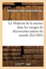 Ecole de Medecine Navale. Le Medecin de La Marine Dans Les Voyages de Decouvertes Autour Du Monde