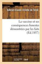La Vaccine Et Ses Consequences Funestes Demontrees Par Les Faits, Les Observations