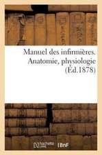 Manuel Des Infirmieres. Anatomie, Physiologie