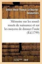 Memoire Sur Les Sourd-Muets de Naissance Et Sur Les Moyens de Donner L'Ouie