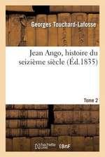 Jean Ango, Histoire Du Seizieme Siecle. Tome 2