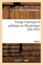 Voyage Historique Et Politique Au Montenegro. Tome 1
