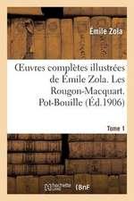 Oeuvres Completes Illustrees de Emile Zola. Les Rougon-Macquart Tome 1. Pot-Bouille