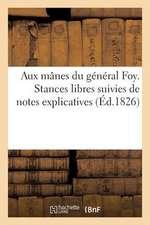 Aux Manes Du General Foy. Stances Libres Suivies de Notes Explicatives Et de L'Analyse