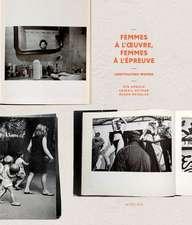 Unretouched Women: Femmes À l'Oeuvre, Femmes À l'Épreuve de l'Image