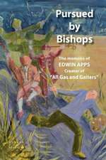 Pursued by Bishops - The Memoirs of Edwin Apps