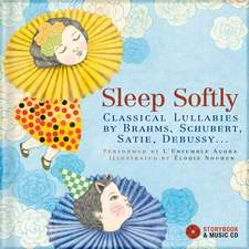 Sleep Softly:  Classical Lullabies by Brahms, Schubert, Satie, Debussy... [With CD (Audio)]