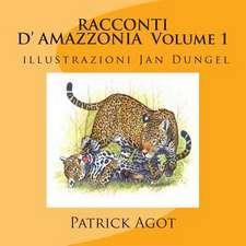 Racconti D'Amazzonia Volume 1 Patrick Agot, Illustrazioni Jan Dungel