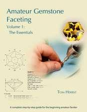 Amateur Gemstone Faceting Volume 1