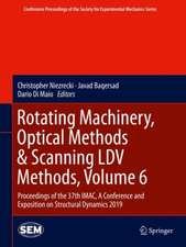 Rotating Machinery, Optical Methods & Scanning LDV Methods, Volume 6
