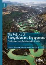 The Politics of Recognition and Engagement: EU Member State Relations with Kosovo
