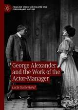 George Alexander and the Work of the Actor-Manager