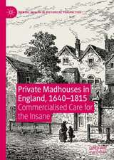 Private Madhouses in England, 1640–1815: Commercialised Care for the Insane