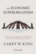 The Economic Superorganism: Beyond the Competing Narratives on Energy, Growth, and Policy