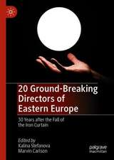 20 Ground-Breaking Directors of Eastern Europe: 30 Years After the Fall of the Iron Curtain