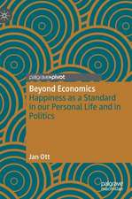 Beyond Economics: Happiness as a Standard in our Personal Life and in Politics