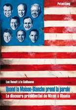Quand La Maison-Blanche Prend La Parole:  Le Discours Presidentiel de Nixon a Obama