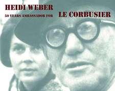 Heidi Weber – 50 Years Ambassador for Le Corbusier 1958–2008