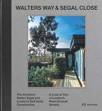 Walters Way and Segal Close: The Architect Walter Segal and London's Self-Build Community. A Look at Two of London's Most Unusual Streets