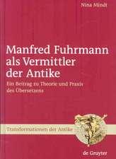 Manfred Fuhrmann als Vermittler der Antike: Ein Beitrag zu Theorie und Praxis des Übersetzens
