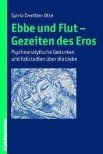 Ebbe Und Flut - Gezeiten Des Eros:  Psychoanalytische Gedanken Und Fallstudien Uber Die Liebe